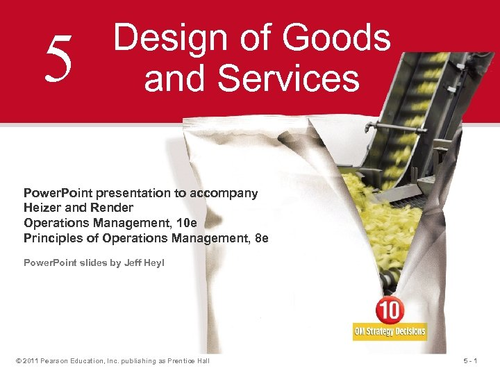 5 Design of Goods and Services Power. Point presentation to accompany Heizer and Render