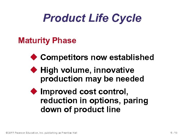 Product Life Cycle Maturity Phase u Competitors now established u High volume, innovative production