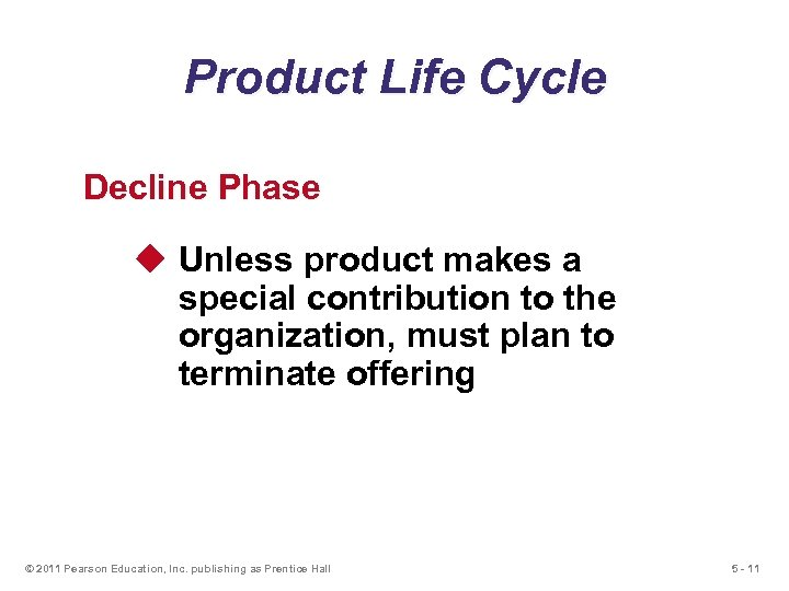Product Life Cycle Decline Phase u Unless product makes a special contribution to the