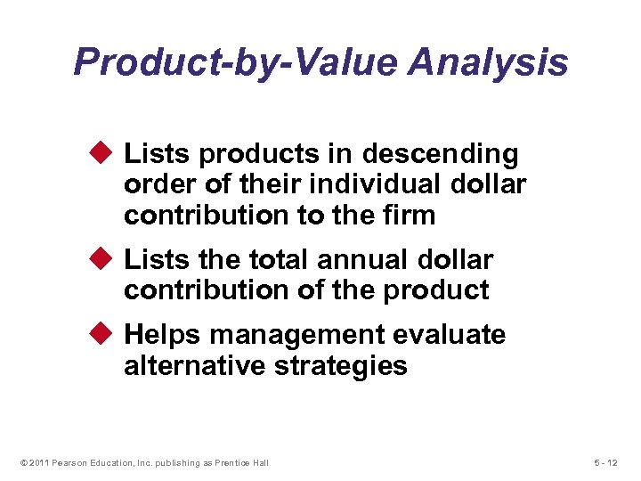 Product-by-Value Analysis u Lists products in descending order of their individual dollar contribution to