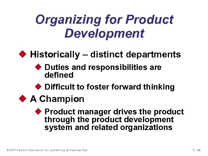 Organizing for Product Development u Historically – distinct departments u Duties and responsibilities are