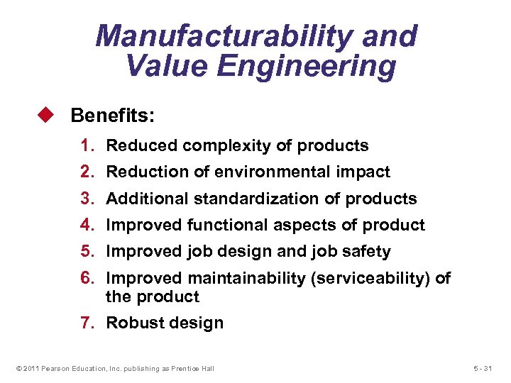 Manufacturability and Value Engineering u Benefits: 1. Reduced complexity of products 2. Reduction of