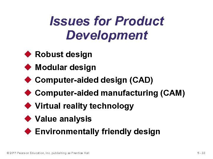 Issues for Product Development u Robust design u Modular design u Computer-aided design (CAD)
