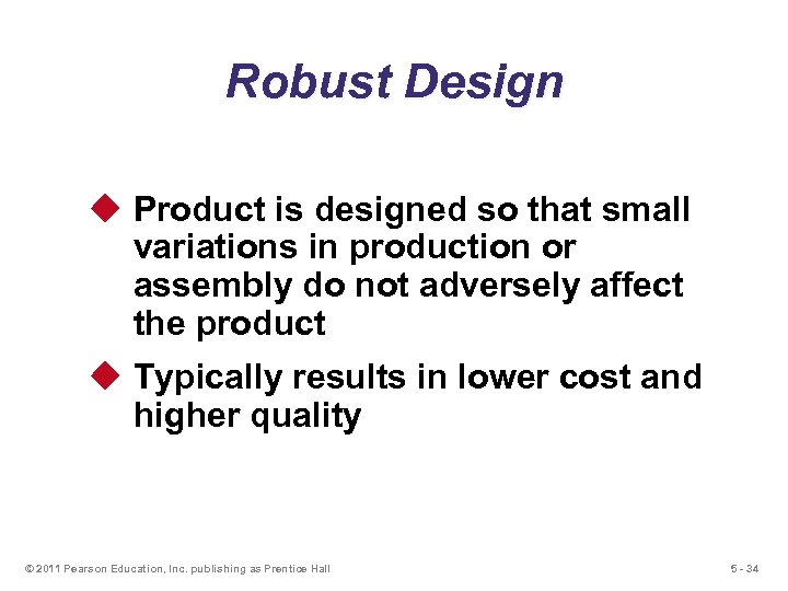 Robust Design u Product is designed so that small variations in production or assembly