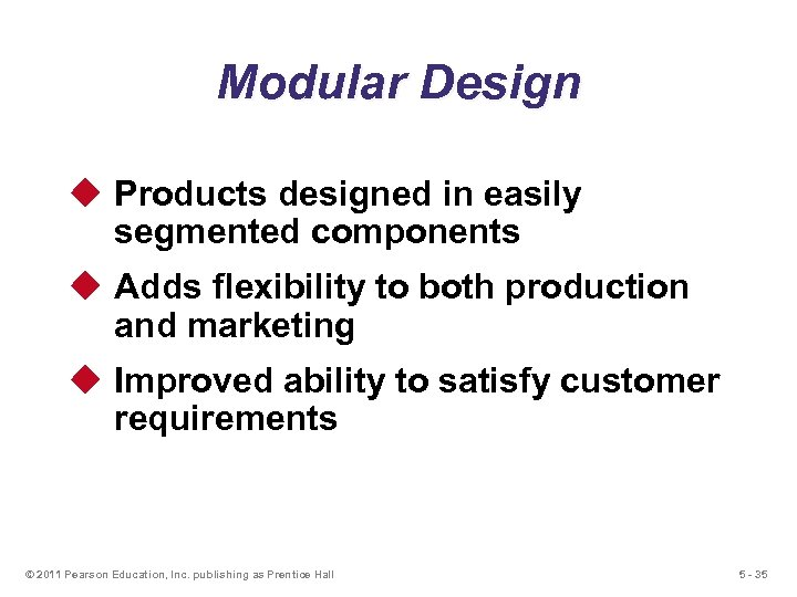 Modular Design u Products designed in easily segmented components u Adds flexibility to both
