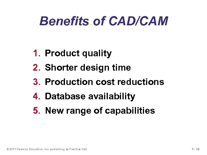Benefits of CAD/CAM 1. Product quality 2. Shorter design time 3. Production cost reductions