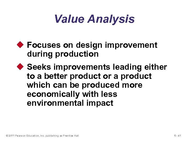 Value Analysis u Focuses on design improvement during production u Seeks improvements leading either