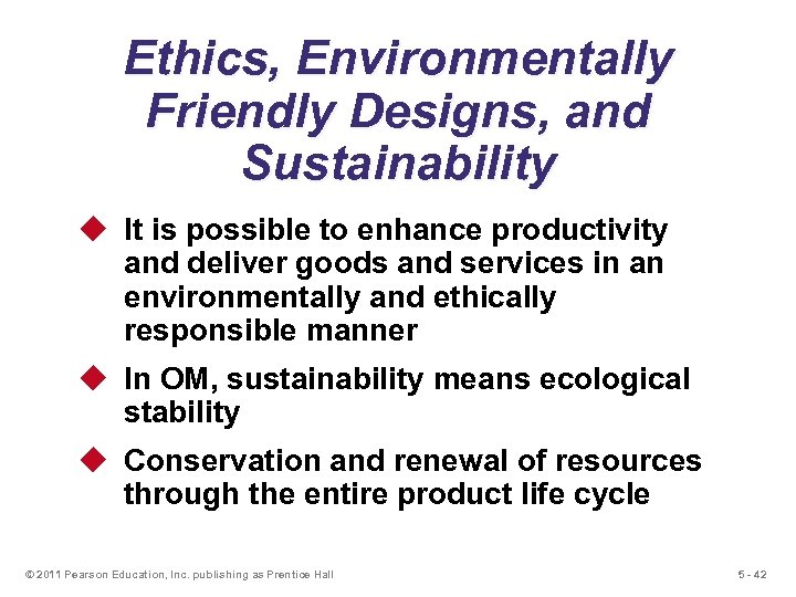 Ethics, Environmentally Friendly Designs, and Sustainability u It is possible to enhance productivity and