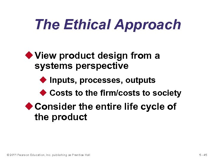 The Ethical Approach u View product design from a systems perspective u Inputs, processes,