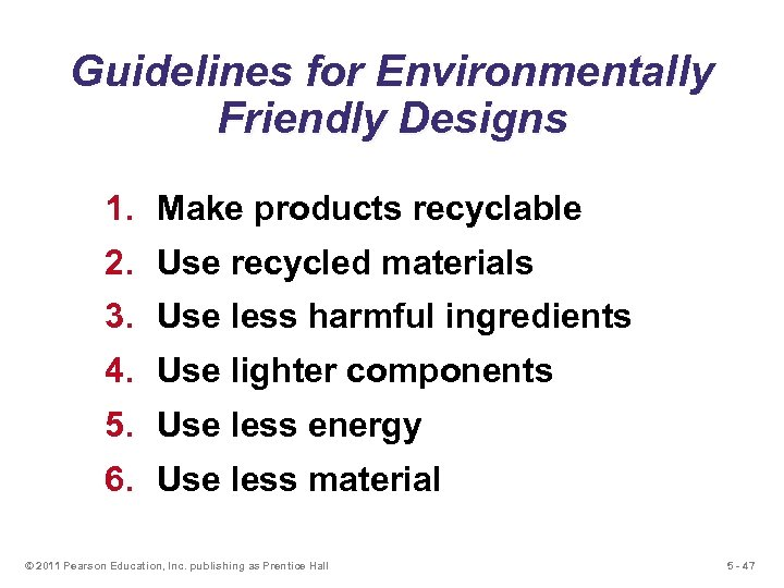 Guidelines for Environmentally Friendly Designs 1. Make products recyclable 2. Use recycled materials 3.
