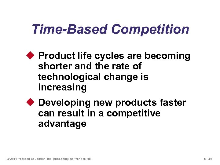 Time-Based Competition u Product life cycles are becoming shorter and the rate of technological