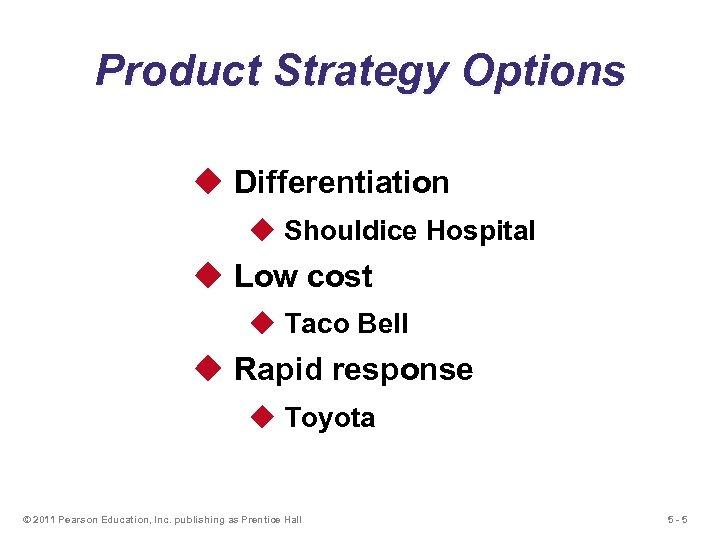Product Strategy Options u Differentiation u Shouldice Hospital u Low cost u Taco Bell