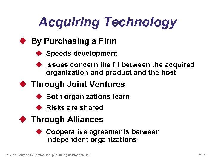 Acquiring Technology u By Purchasing a Firm u Speeds development u Issues concern the