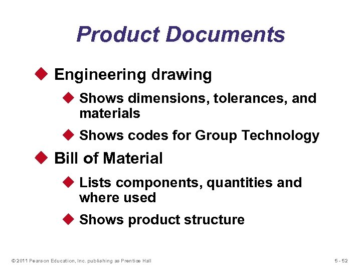 Product Documents u Engineering drawing u Shows dimensions, tolerances, and materials u Shows codes