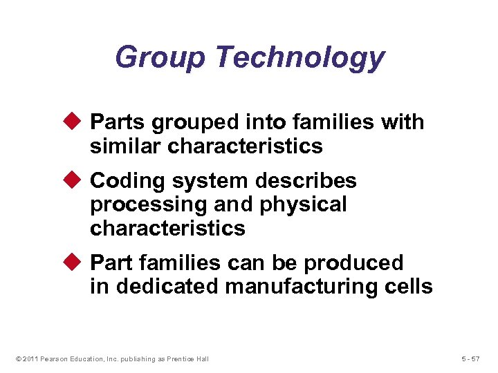 Group Technology u Parts grouped into families with similar characteristics u Coding system describes
