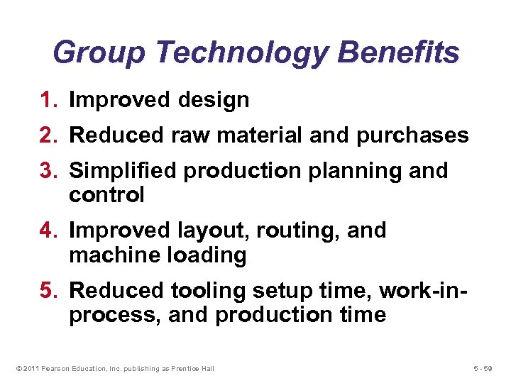 Group Technology Benefits 1. Improved design 2. Reduced raw material and purchases 3. Simplified