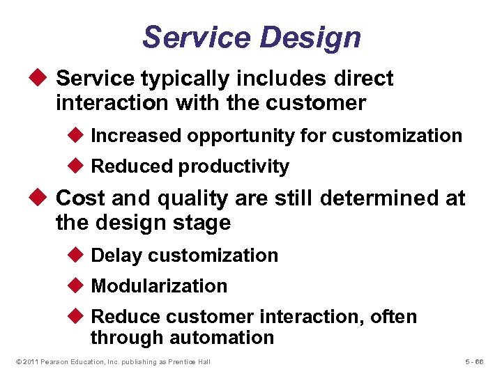 Service Design u Service typically includes direct interaction with the customer u Increased opportunity