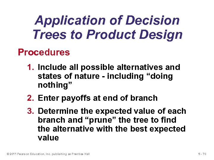 Application of Decision Trees to Product Design Procedures 1. Include all possible alternatives and