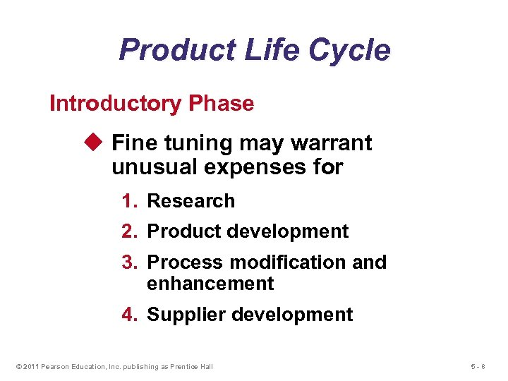 Product Life Cycle Introductory Phase u Fine tuning may warrant unusual expenses for 1.