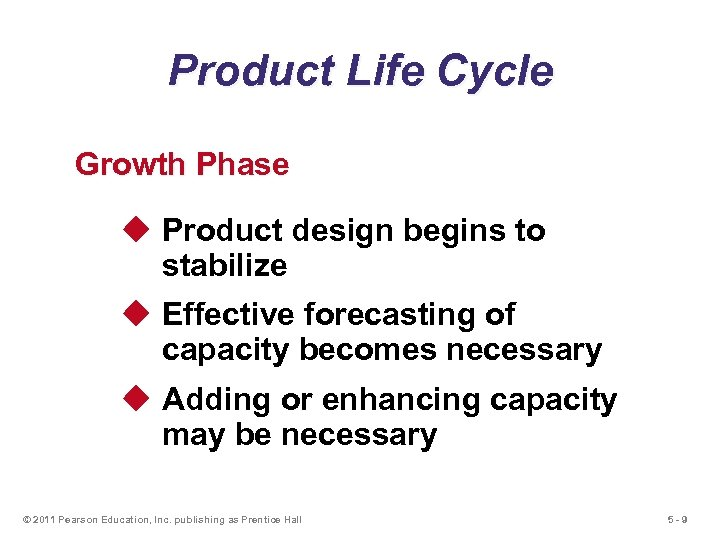 Product Life Cycle Growth Phase u Product design begins to stabilize u Effective forecasting