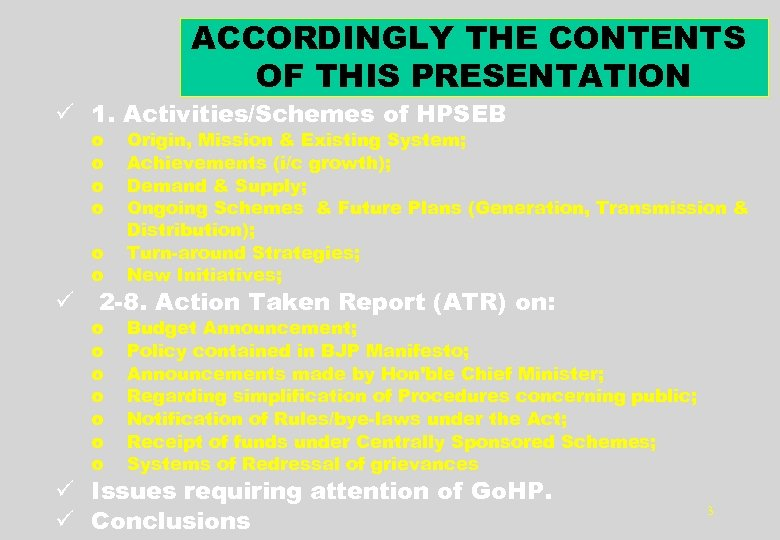 ACCORDINGLY THE CONTENTS OF THIS PRESENTATION ü 1. Activities/Schemes of HPSEB o o o