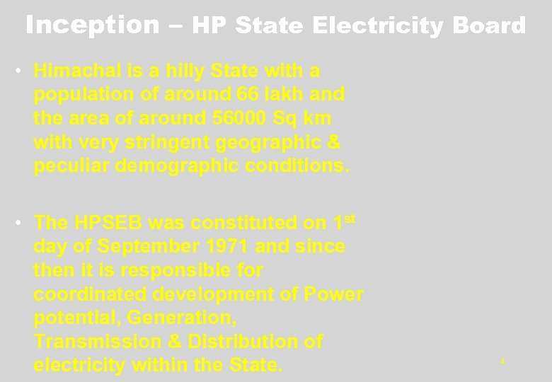 Inception – HP State Electricity Board • Himachal is a hilly State with a