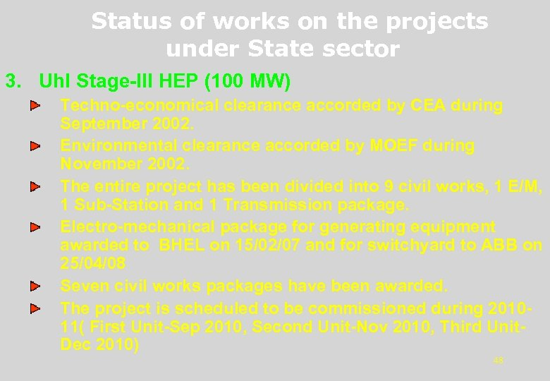 Status of works on the projects under State sector 3. Uhl Stage-III HEP (100