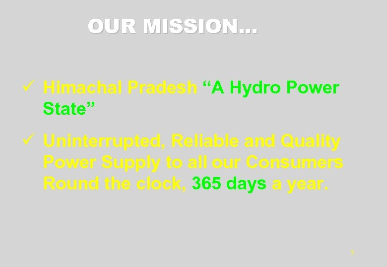 "OUR MISSION… ü Himachal Pradesh ""A Hydro Power State"" ü Uninterrupted, Reliable and Quality"