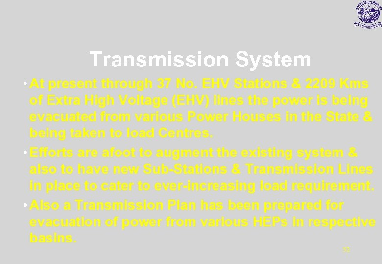 Transmission System • At present through 37 No. EHV Stations & 2209 Kms of