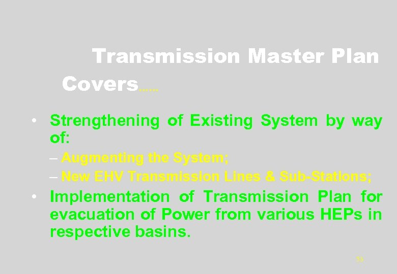 Transmission Master Plan Covers…… • Strengthening of Existing System by way of: – Augmenting