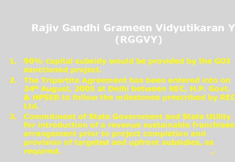 Rajiv Gandhi Grameen Vidyutikaran Y (RGGVY) 1. 90% capital subsidy would be provided by