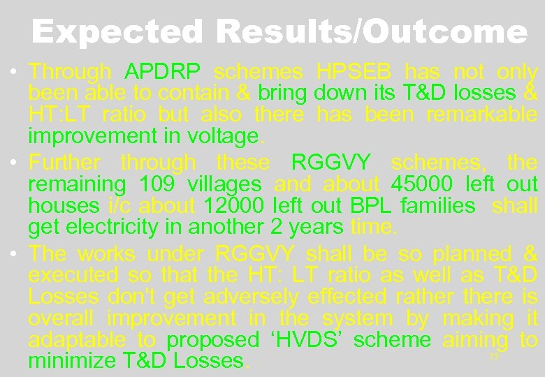 Expected Results/Outcome • Through APDRP schemes HPSEB has not only been able to contain