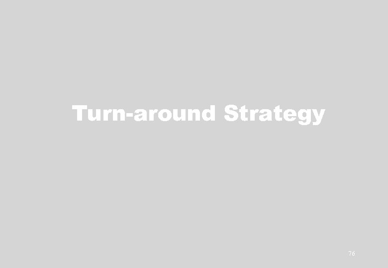 Turn-around Strategy 76