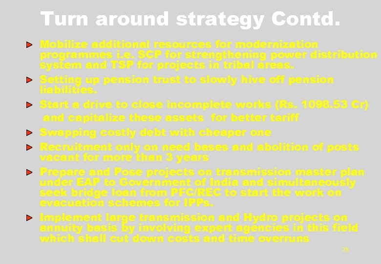 Turn around strategy Contd. Mobilize additional resources for modernization programmes i. e. SCP for