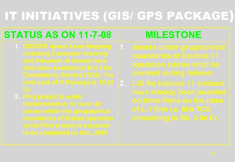 IT INITIATIVES (GIS/ GPS PACKAGE) STATUS AS ON 11 -7 -08 1. GIS/GPS based