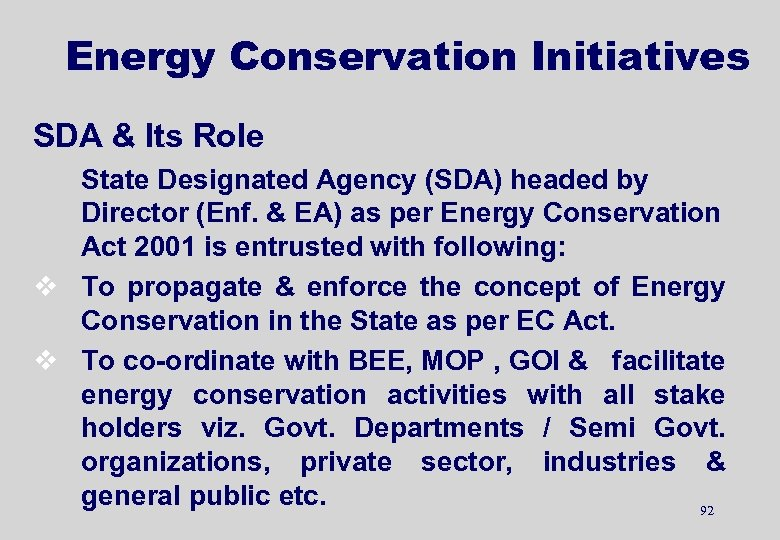 Energy Conservation Initiatives SDA & Its Role State Designated Agency (SDA) headed by Director