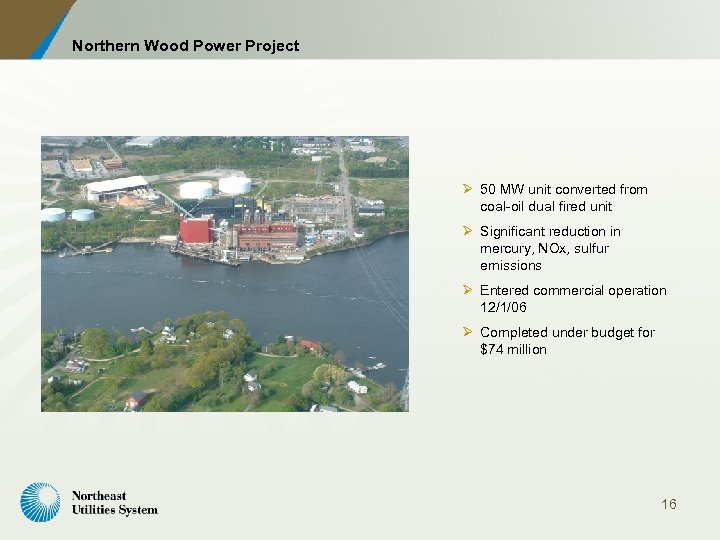 Northern Wood Power Project Ø 50 MW unit converted from coal-oil dual fired unit