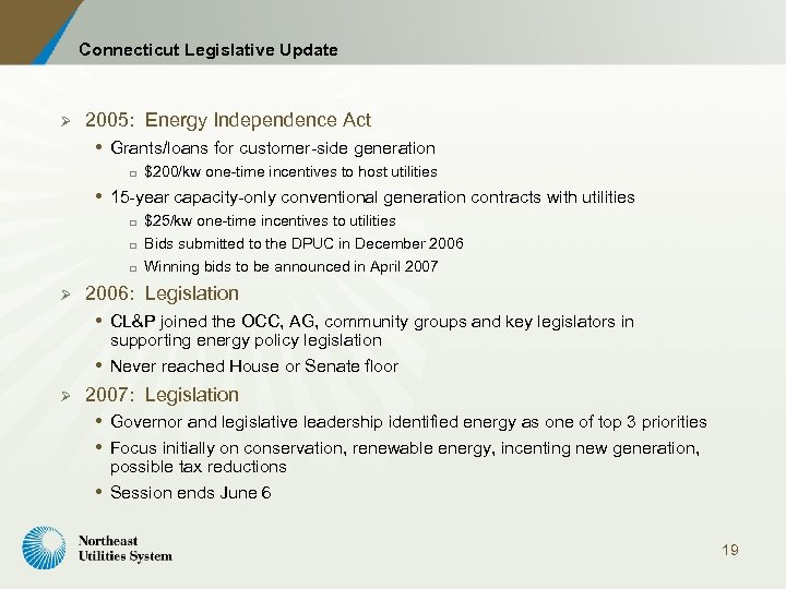 Connecticut Legislative Update Ø 2005: Energy Independence Act Grants/loans for customer-side generation o $200/kw