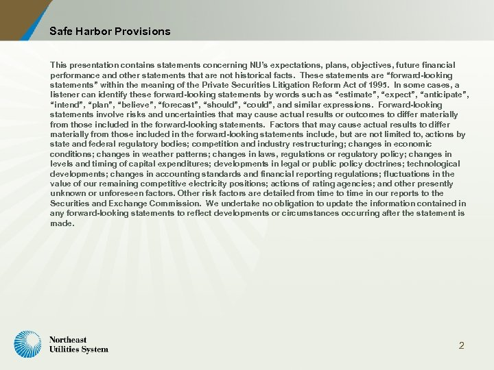 Safe Harbor Provisions This presentation contains statements concerning NU's expectations, plans, objectives, future financial