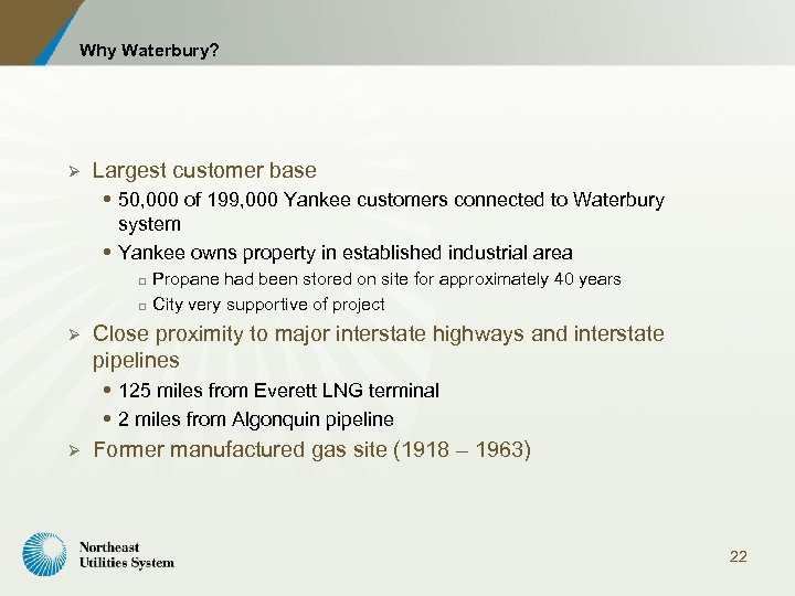 Why Waterbury? Ø Largest customer base 50, 000 of 199, 000 Yankee customers connected