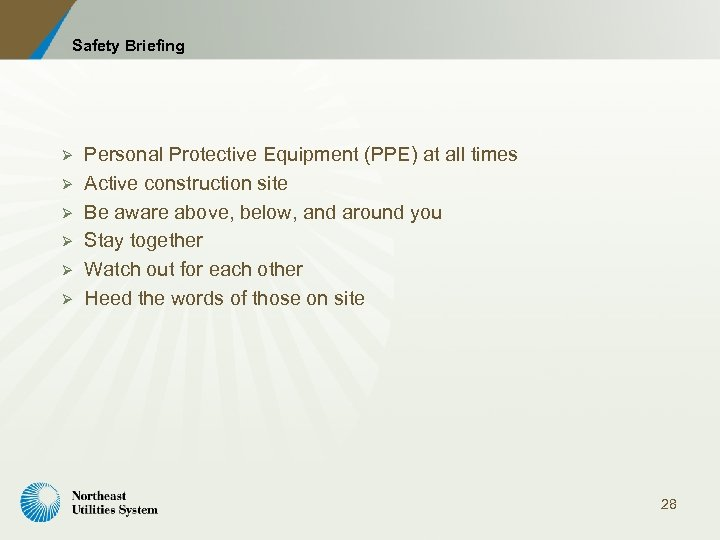 Safety Briefing Ø Ø Ø Personal Protective Equipment (PPE) at all times Active construction