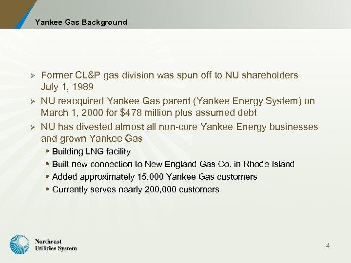 Yankee Gas Background Ø Ø Ø Former CL&P gas division was spun off to