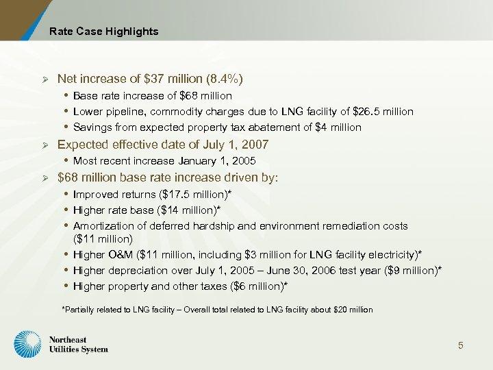 Rate Case Highlights Ø Ø Ø Net increase of $37 million (8. 4%) Base