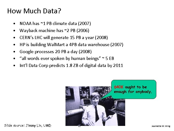 How Much Data? • • NOAA has ~1 PB climate data (2007) Wayback machine
