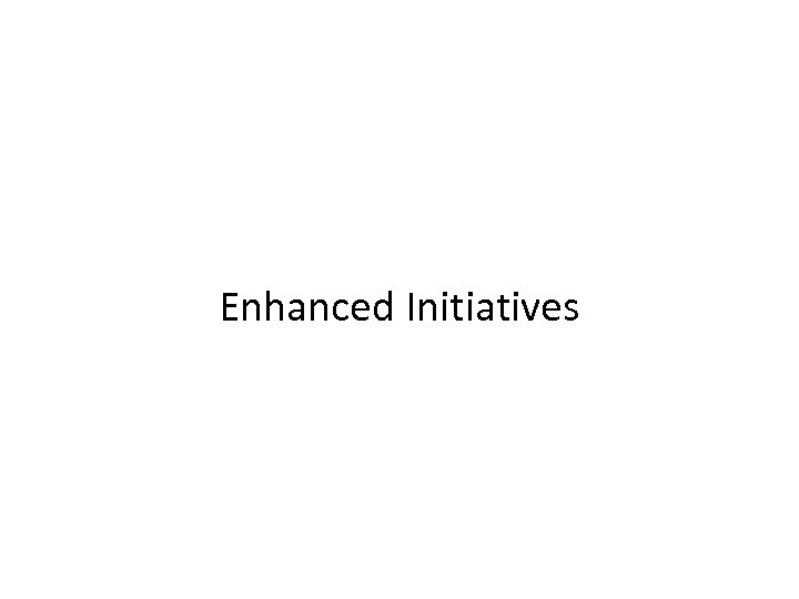 Enhanced Initiatives