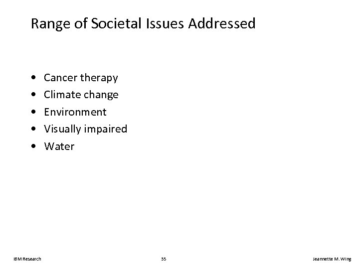 Range of Societal Issues Addressed • • • IBM Research Cancer therapy Climate change