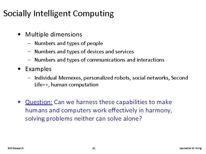 Socially Intelligent Computing • Multiple dimensions – Numbers and types of people – Numbers