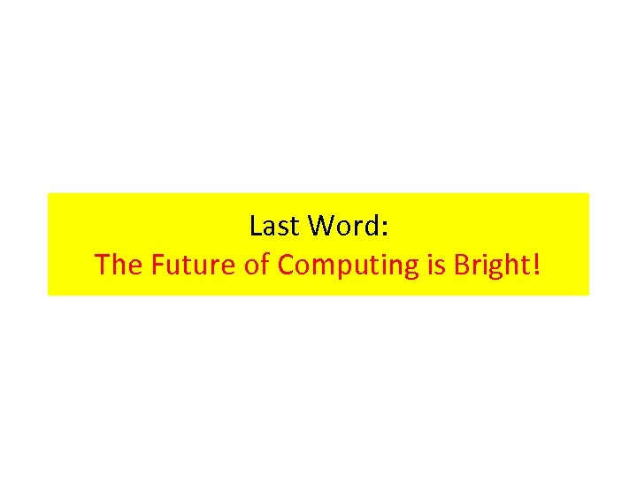 Last Word: The Future of Computing is Bright!