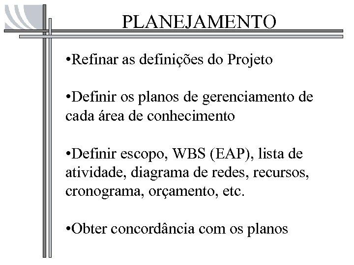 PLANEJAMENTO • Refinar as definições do Projeto • Definir os planos de gerenciamento de