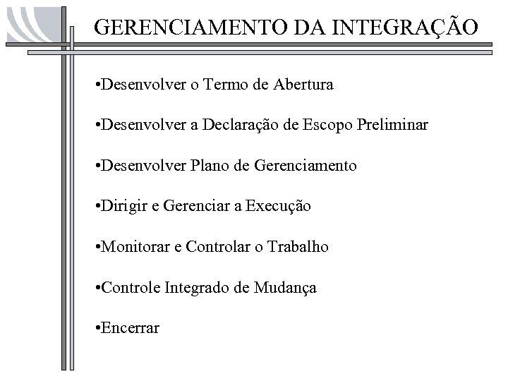 GERENCIAMENTO DA INTEGRAÇÃO • Desenvolver o Termo de Abertura • Desenvolver a Declaração de